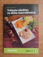 Michio Kushi - Traieste sanatos cu dieta macrobiotica