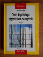 Anticariat: Mielu Zlate - Tratat de psihologie organizational-manageriala (volumul 1)