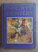 Mighty hunters. A book of stirring episodes collected from the works of famous sportsmen (1923)