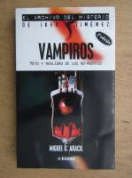 Miguel G. Aracil - Vampiros. Mito y realidad de los no-muertos
