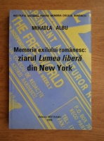 Anticariat: Mihaela Albu - Memoria exilului romanesc: ziarul Lumea libera din New York