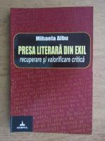 Anticariat: Mihaela Albu - Presa literara din exil (volumul 1, cu autograful autorului)