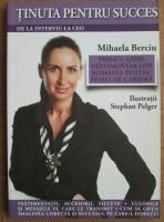 Anticariat: Mihaela Berciu - Tinuta pentru succes: de la interviu la CEO.