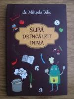 Mihaela Bilic - Supa de incalzit inima