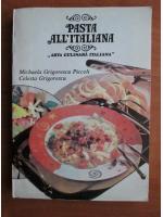 Anticariat: Mihaela Grigorescu Piccoli - Pasta all' italiana. Arta culinara italiana