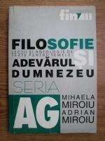 Mihaela Miroiu, Adrian Miroiu - Filosofie. Lectii si antologie de texte pentru temele: adevarul si Dumnezeu