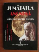 Mihaela Miroiu Barsan - Jumatatea anonima. Antologie de filosofie feminista