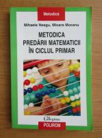 Anticariat: Mihaela Neagu - Metodica predarii matematicii in ciclul primar