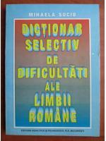 Anticariat: Mihaela Suciu - Dictionar selectiv de dificultati ale limbii romane