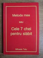 Mihaela Tatu - Metoda mea sau cele 7 chei pentru slabit