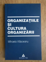 Anticariat: Mihaela Vlasceanu - Organizatiile si cultura organizarii
