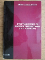 Anticariat: Mihai Alexandrescu - Functionalismul si Sistemul International (David Mitrany)