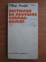 Mihai Anutei - Dictionar de proverbe german-roman