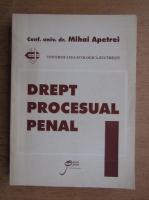 Mihai Apetrei - Drept procesual penal, volumul 1. Partea generala