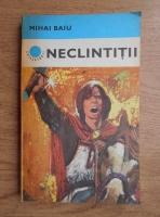 Anticariat: Mihai Baiu - Neclintitii