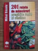Mihai Basoiu - 201 retete de mancaruri pregatite rapid si sanatos
