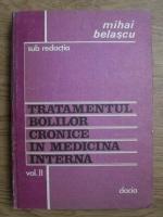 Mihai Belascu - Tratamentul bolilor cronice in medicina interna (volumul 2)