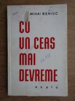 Anticariat: Mihai Beniuc - Cu un ceas mai devreme
