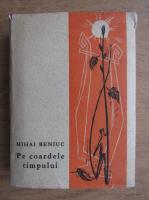 Anticariat: Mihai Beniuc - Pe coardele timpului