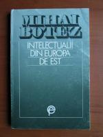Anticariat: Mihai Botez - Intelectualii din Europa de Est