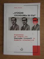 Anticariat: Mihai Burcea - Aparand oranduirea de stat. Siguranta pe urmele lui Gheorghe Crosneff in Romania interbelica