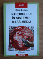 Anticariat: Mihai Coman - Introducere in sistemul mass-media