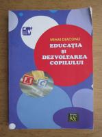 Mihai Diaconu - Educatia si dezvoltarea copilului