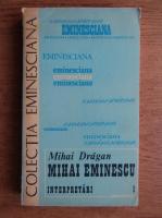Anticariat: Mihai Dragan - Mihai Eminescu. Interpretari (volumul 1)