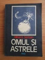 Mihai E. Serban - Omul si astrele