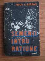 Mihai E. Serban - Semenii intru ratiune