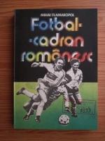 Mihai Flamaropol - Fotbal. Cadran romanesc