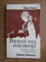 Mihai Florea - Prietenii mei, concurentii. Formatii si portrete de artisti amatori