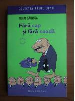 Anticariat: Mihai Gainusa - Fara cap si fara coada
