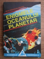 Anticariat: Mihai Gheorghe Andries - Enigmele oceanului planetar