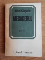 Anticariat: Mihai Giugariu - Mesagerul