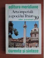 Anticariat: Mihai Gramatopol - Arta imperiala a epocii lui Traian