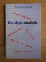 Anticariat: Mihai Gramatopol - Morfologia dezastrului