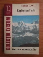 Anticariat: Mihai Iancu - Universul alb