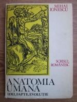 Anticariat: Mihai Ionescu - Anatomia umana. Idei, fapte, evolutie