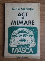 Mihai Maniutiu - Act si mimare