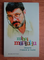 Anticariat: Mihai Maniutiu - Despre masca si iluzie
