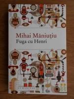Anticariat: Mihai Maniutiu - Fuga cu Henri