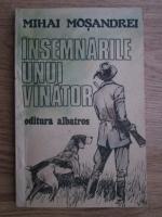 Mihai Mosandrei - Insemnarile unui vanator