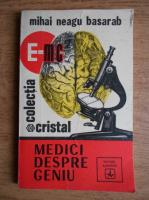 Mihai Neagu Basarab - Medici despre geniu