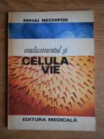 Mihai Nechifor - Medicamentul si celula vie