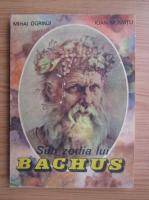 Anticariat: Mihai Ogrinji - Sub zodia lui Bachus