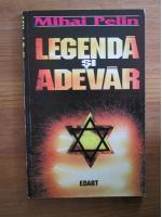 Anticariat: Mihai Pelin - Legenda si adevar