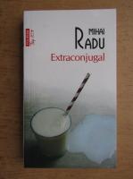 Anticariat: Mihai Radu - Extraconjugal (Top 10+)