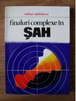 Mihai Radulescu - Finaluri complexe in sah
