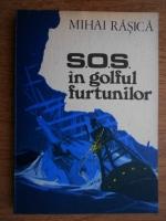 Anticariat: Mihai Rasica - S.O.S. in golful furtunilor